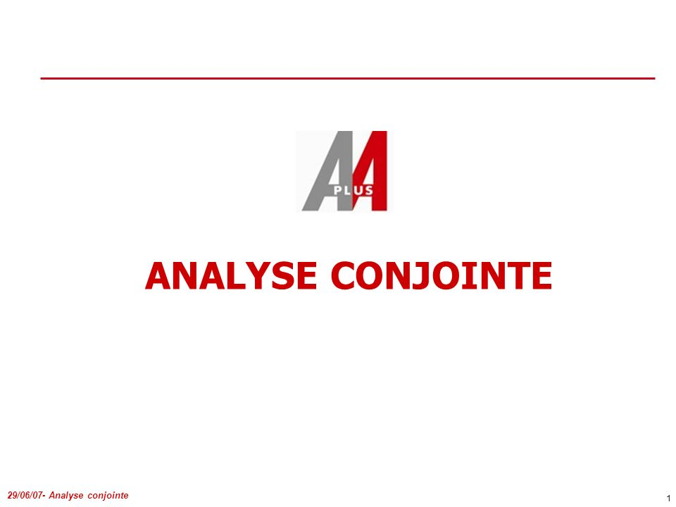 29/06/07- Analyse conjointe 1 ANALYSE CONJOINTE