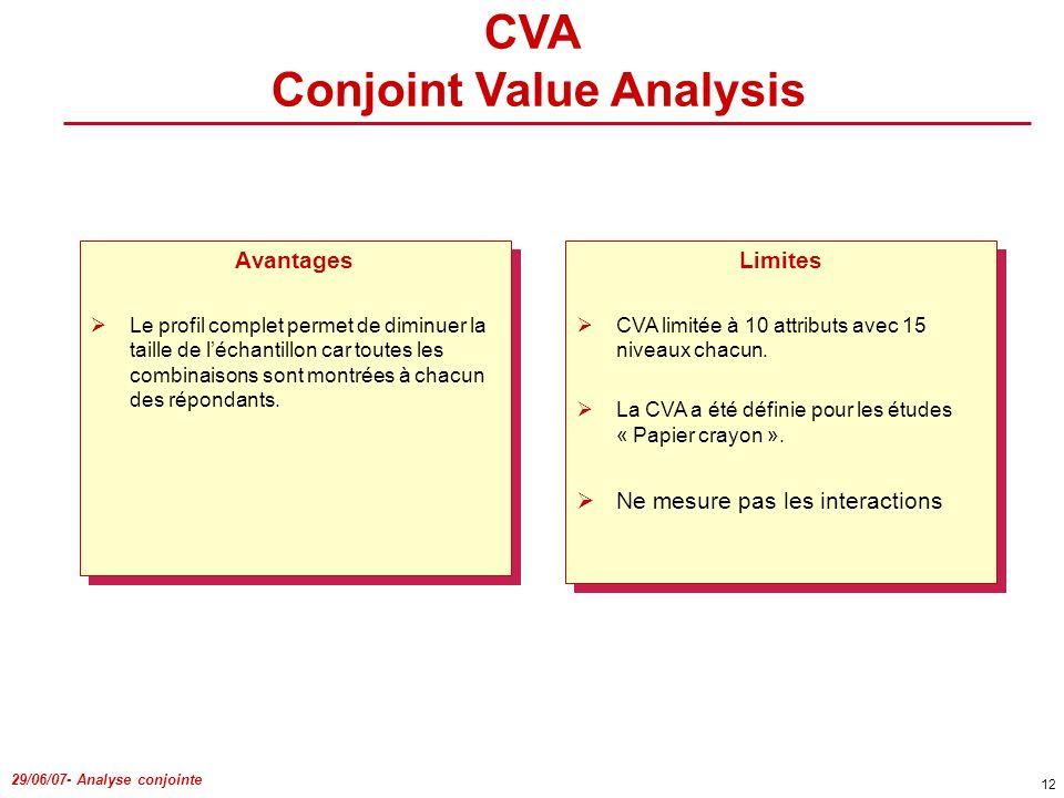 29/06/07- Analyse conjointe 12 Avantages Le profil complet permet de diminuer la taille de léchantillon car toutes les combinaisons sont montrées à ch