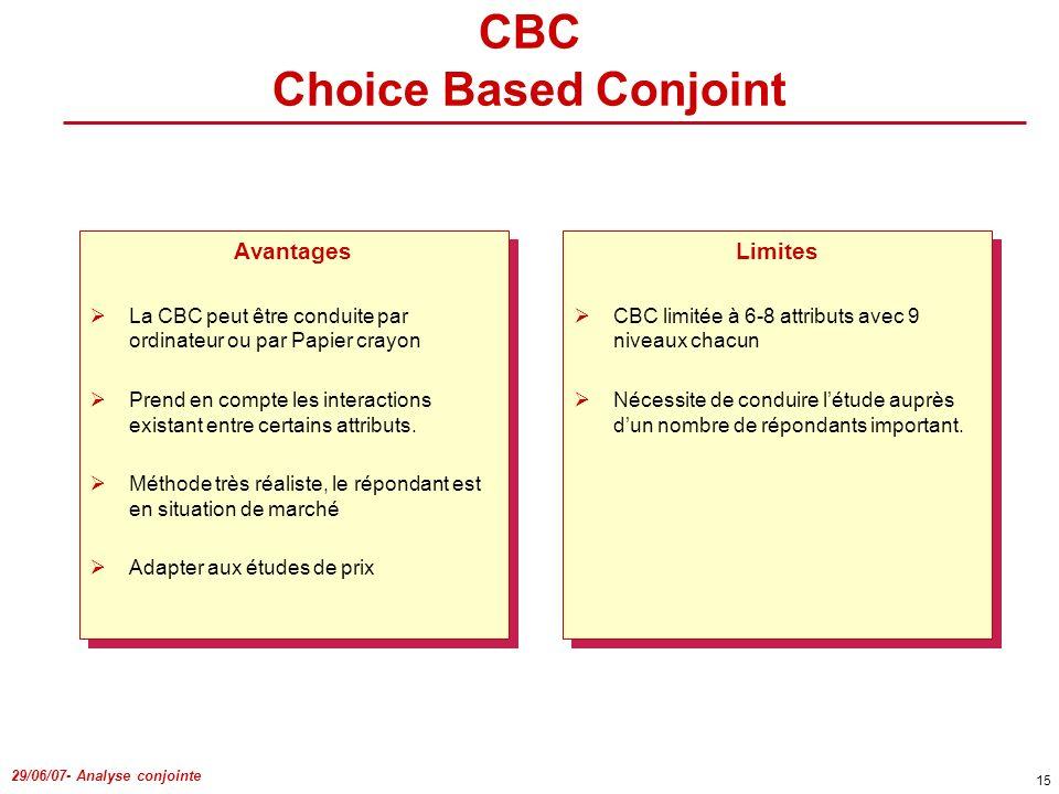 29/06/07- Analyse conjointe 15 Avantages La CBC peut être conduite par ordinateur ou par Papier crayon Prend en compte les interactions existant entre
