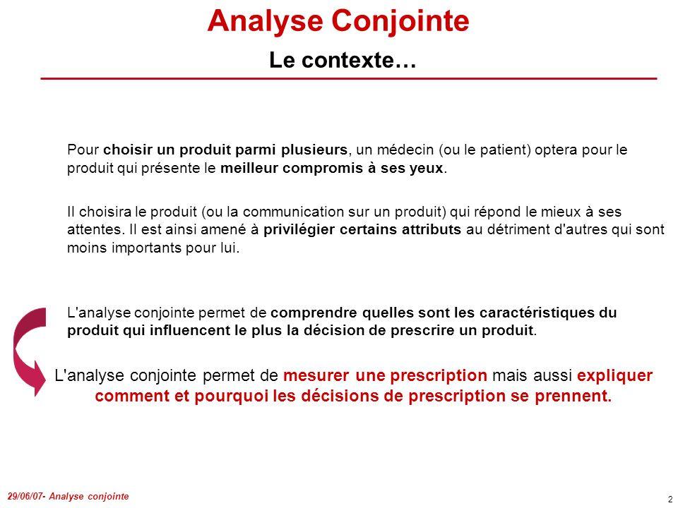29/06/07- Analyse conjointe 2 Analyse Conjointe Le contexte… L'analyse conjointe permet de mesurer une prescription mais aussi expliquer comment et po