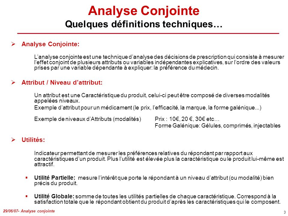 29/06/07- Analyse conjointe 3 Analyse Conjointe Quelques définitions techniques… Analyse Conjointe: Lanalyse conjointe est une technique danalyse des