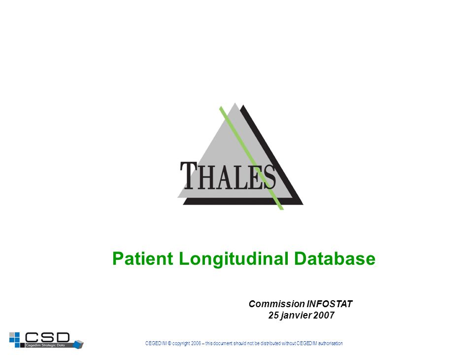CEGEDIM © copyright 2006 – this document should not be distributed without CEGEDIM authorisation Patient Longitudinal Database Commission INFOSTAT 25