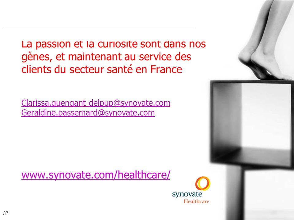 37 La passion et la curiosité sont dans nos gènes, et maintenant au service des clients du secteur santé en France Clarissa.guengant-delpup@synovate.c