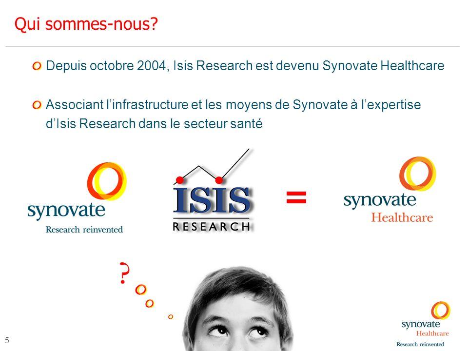 5 Depuis octobre 2004, Isis Research est devenu Synovate Healthcare Associant linfrastructure et les moyens de Synovate à lexpertise dIsis Research da