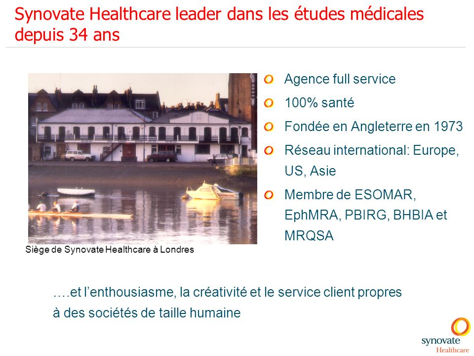 Synovate Healthcare leader dans les études médicales depuis 34 ans Agence full service 100% santé Fondée en Angleterre en 1973 Réseau international: E