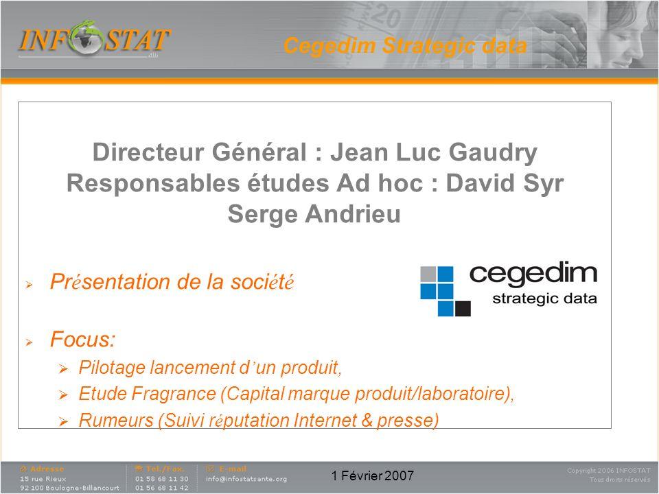 1 Février 2007 Cegedim Strategic data Directeur Général : Jean Luc Gaudry Responsables études Ad hoc : David Syr Serge Andrieu Pr é sentation de la so