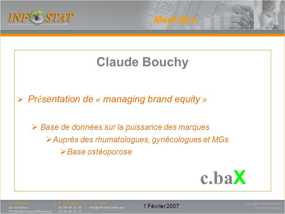1 Février 2007 Medi-Bax Claude Bouchy Pr é sentation de « managing brand equity » Base de données sur la puissance des marques Auprès des rhumatologue