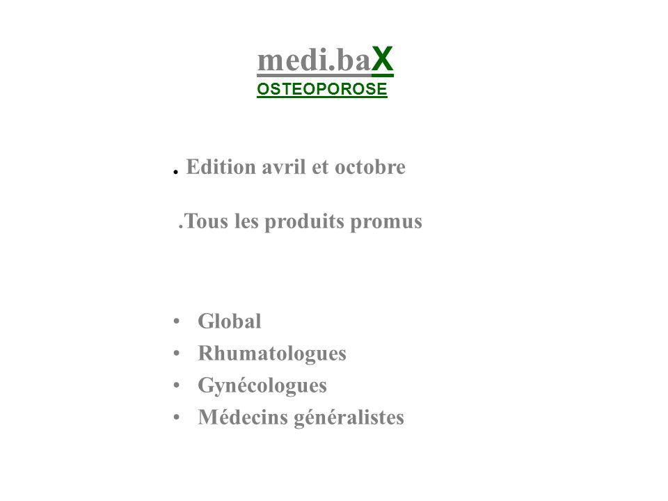 medi.ba X OSTEOPOROSE. Edition avril et octobre.Tous les produits promus Global Rhumatologues Gynécologues Médecins généralistes