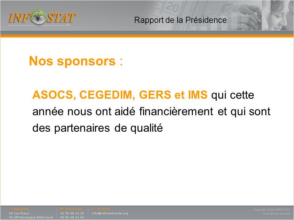 Rapport de la Présidence Nos sponsors : ASOCS, CEGEDIM, GERS et IMS qui cette année nous ont aidé financièrement et qui sont des partenaires de qualit