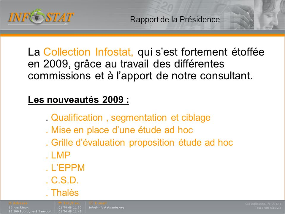 Rapport de la Présidence La Collection Infostat, qui sest fortement étoffée en 2009, grâce au travail des différentes commissions et à lapport de notr