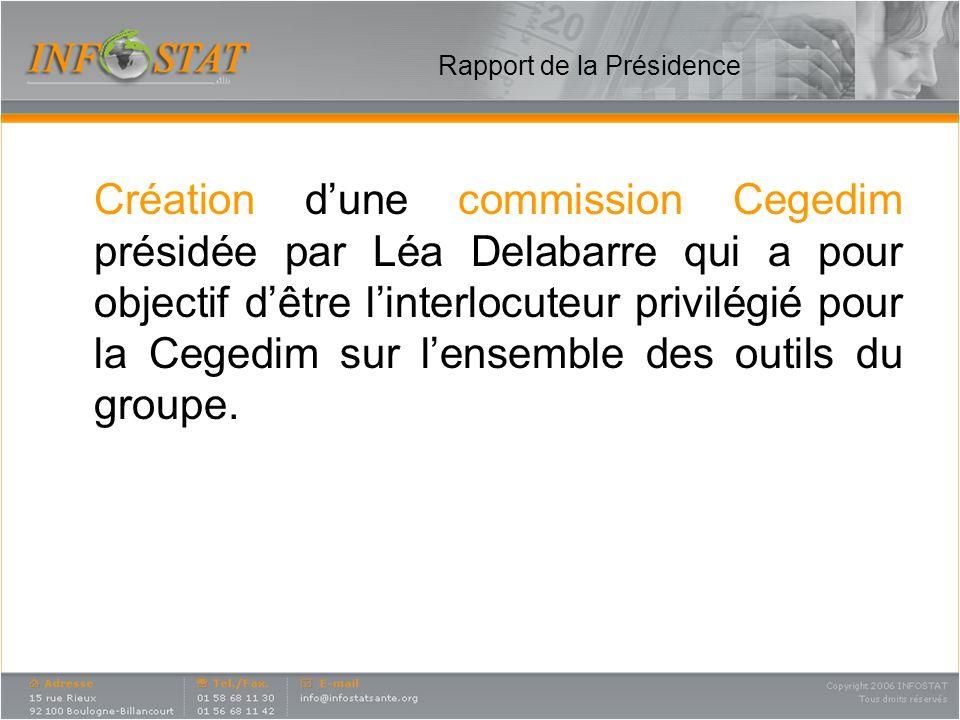 Rapport de la Présidence Création dune commission Cegedim présidée par Léa Delabarre qui a pour objectif dêtre linterlocuteur privilégié pour la Cegedim sur lensemble des outils du groupe.