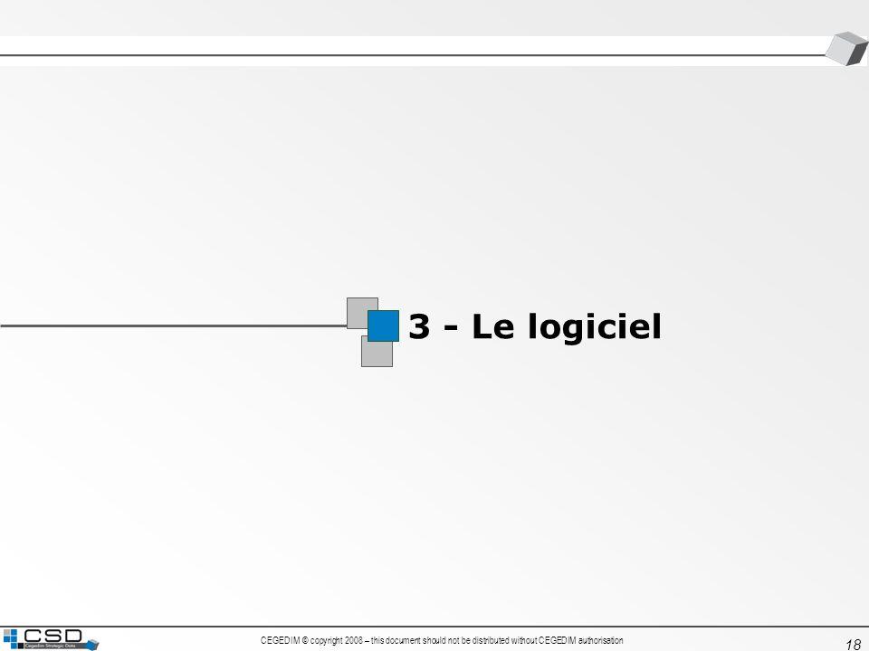 CEGEDIM © copyright 2008 – this document should not be distributed without CEGEDIM authorisation 18 3 - Le logiciel