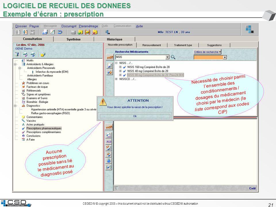 CEGEDIM © copyright 2008 – this document should not be distributed without CEGEDIM authorisation 21 LOGICIEL DE RECUEIL DES DONNEES Exemple décran : p