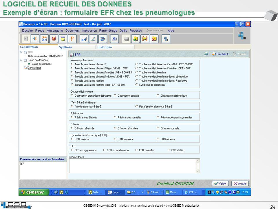 CEGEDIM © copyright 2008 – this document should not be distributed without CEGEDIM authorisation 24 LOGICIEL DE RECUEIL DES DONNEES Exemple décran : f