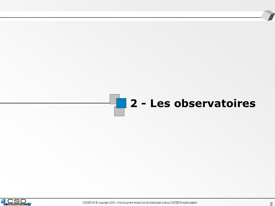 CEGEDIM © copyright 2008 – this document should not be distributed without CEGEDIM authorisation 8 2 - Les observatoires