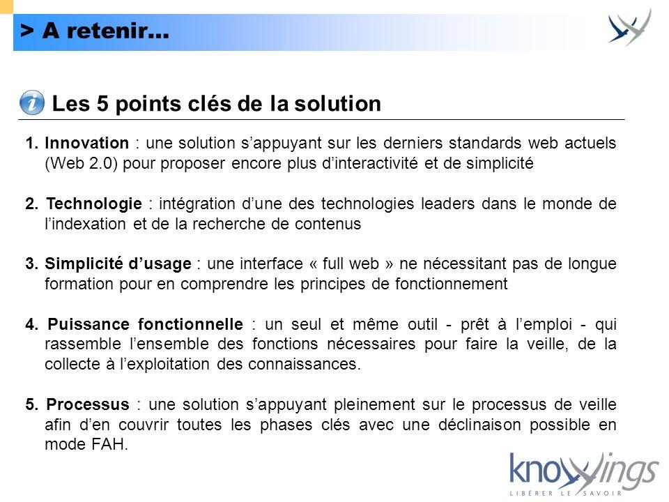 > A retenir… Les 5 points clés de la solution 1. Innovation : une solution sappuyant sur les derniers standards web actuels (Web 2.0) pour proposer en