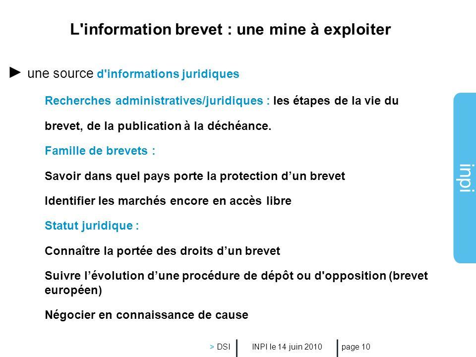 inpi INPI le 14 juin 2010 > DSI page 10 une source d'informations juridiques Recherches administratives/juridiques : les étapes de la vie du brevet, d