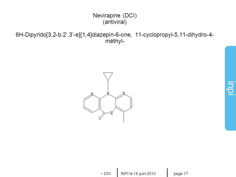 inpi Nevirapine (DCI) (antiviral) 6H-Dipyrido[3,2-b:2,3-e][1,4]diazepin-6-one, 11-cyclopropyl-5,11-dihydro-4- méthyl- INPI le 14 juin 2010 > DSI page