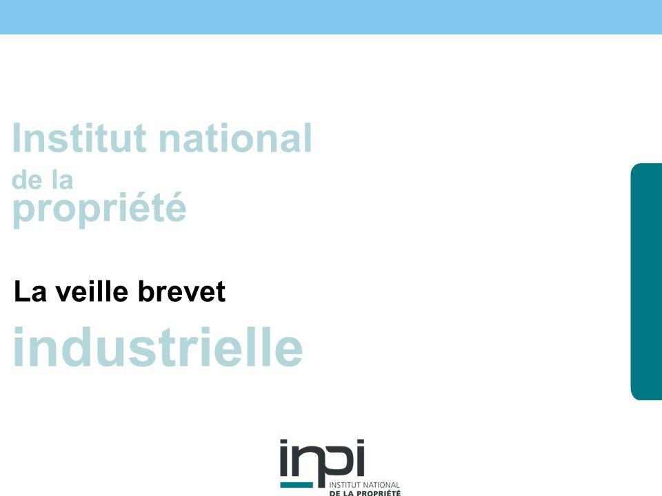 industrielle Institut national de la propriété industrielle Institut national de la propriété La veille brevet