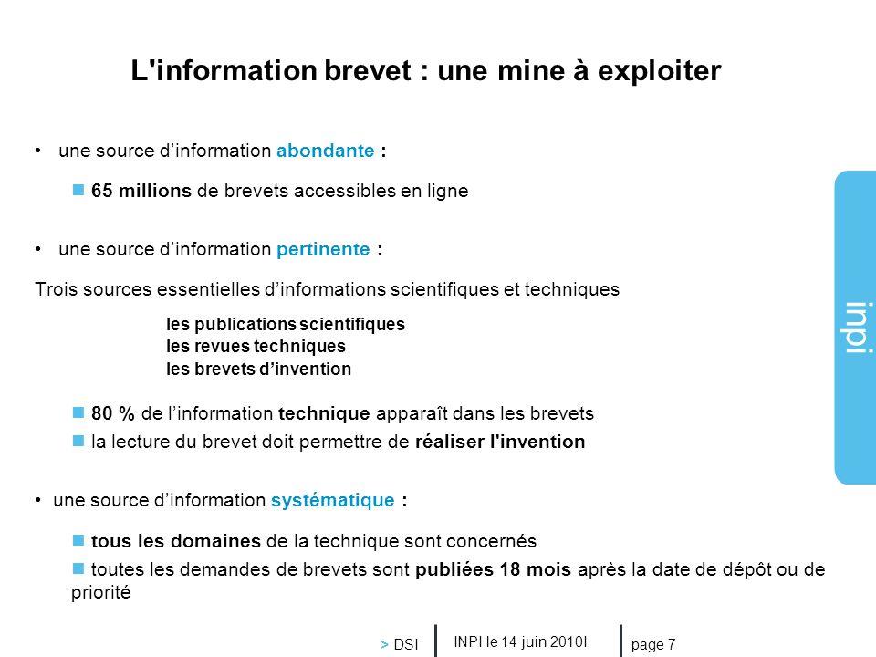 inpi INPI le 14 juin 2010I > DSI page 7 L'information brevet : une mine à exploiter une source dinformation abondante : 65 millions de brevets accessi