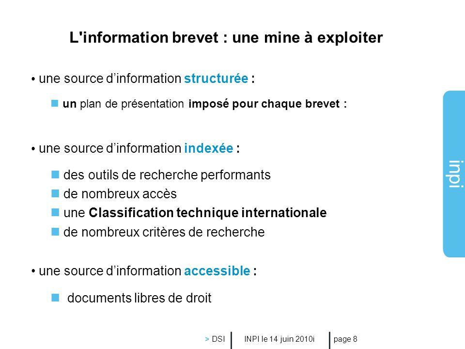 inpi INPI le 14 juin 2010i > DSI page 8 L'information brevet : une mine à exploiter une source dinformation structurée : un plan de présentation impos