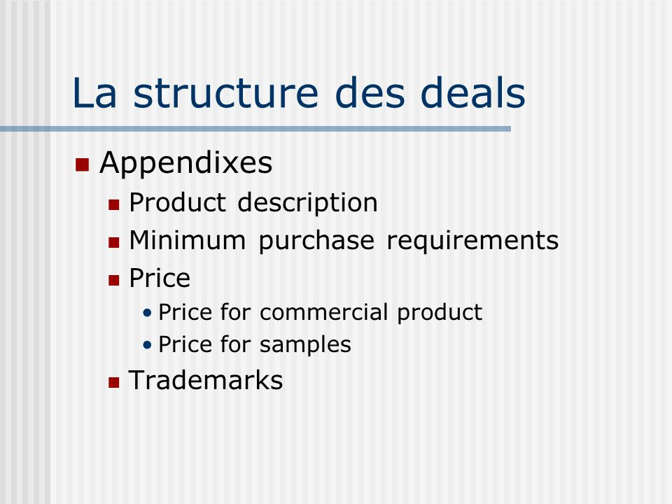 La structure des deals Appendixes Product description Minimum purchase requirements Price Price for commercial product Price for samples Trademarks