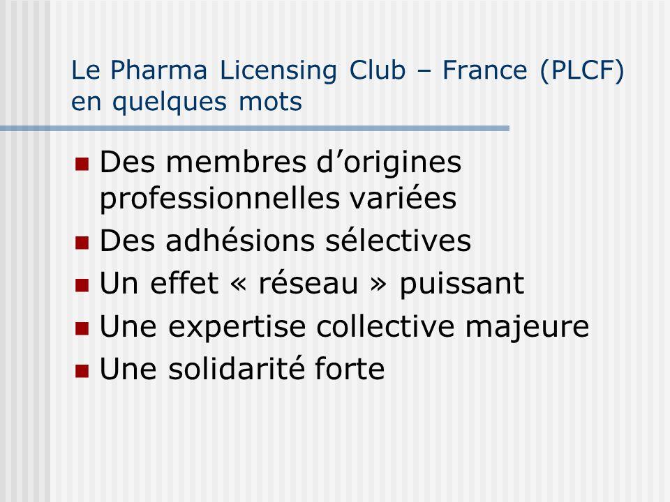 Le Pharma Licensing Club – France (PLCF) en quelques mots Des membres dorigines professionnelles variées Des adhésions sélectives Un effet « réseau » puissant Une expertise collective majeure Une solidarité forte