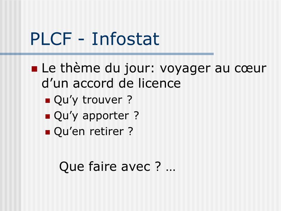 PLCF - Infostat Le thème du jour: voyager au cœur dun accord de licence Quy trouver .