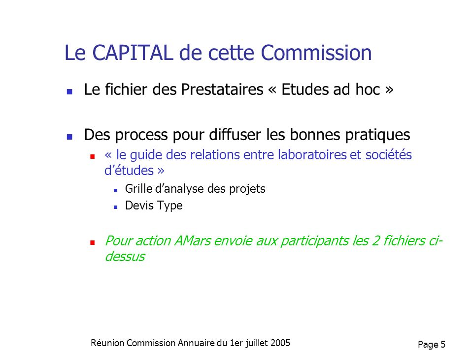 Page 5 Réunion Commission Annuaire du 1er juillet 2005 Le CAPITAL de cette Commission Le fichier des Prestataires « Etudes ad hoc » Des process pour d