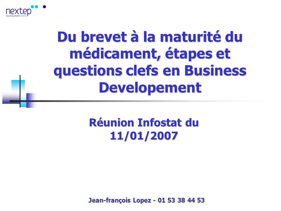 Du brevet à la maturité du médicament, étapes et questions clefs en Business Developement Réunion Infostat du 11/01/2007 Jean-françois Lopez - 01 53 38 44 53