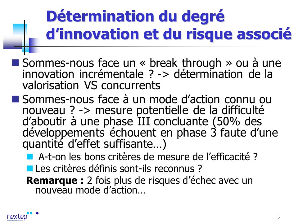 7 Détermination du degré dinnovation et du risque associé Sommes-nous face un « break through » ou à une innovation incrémentale .