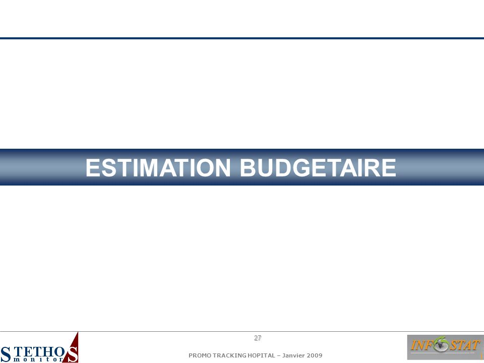 27 PROMO TRACKING HOPITAL – Janvier 2009 ESTIMATION BUDGETAIRE