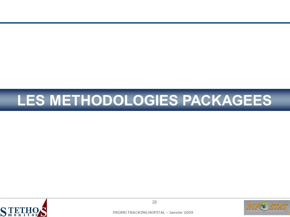 29 PROMO TRACKING HOPITAL – Janvier 2009 LES METHODOLOGIES PACKAGEES