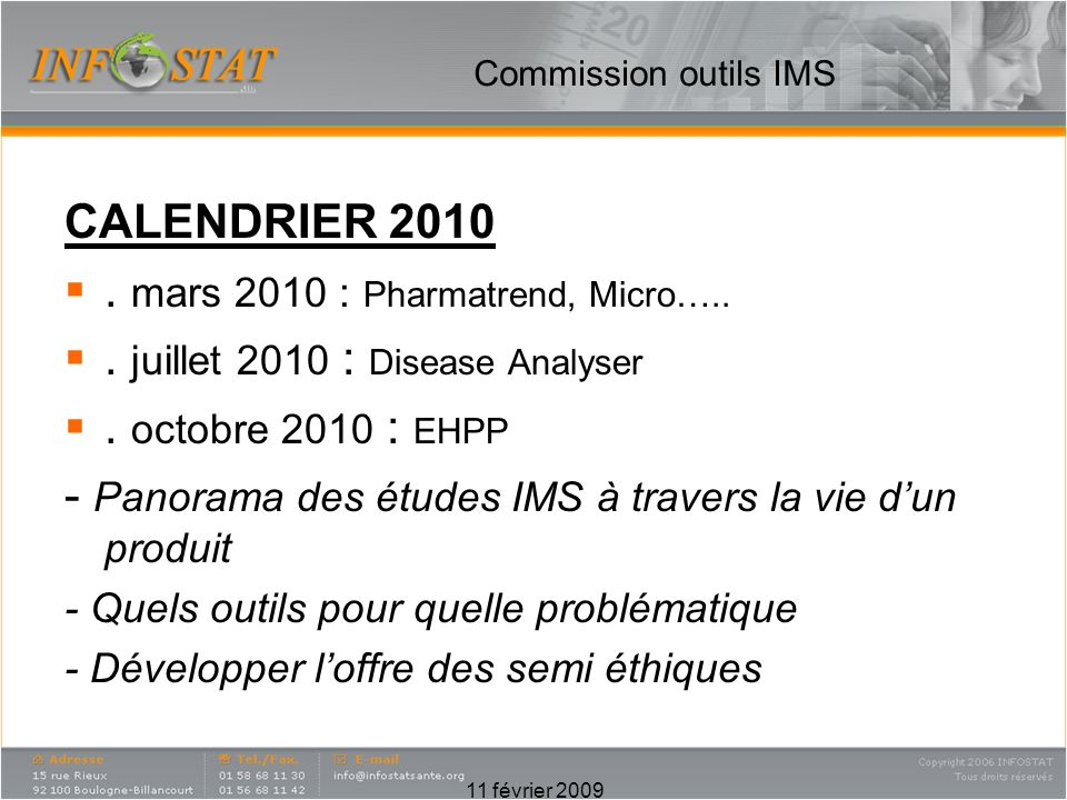 Commission outils IMS CALENDRIER 2010. mars 2010 : Pharmatrend, Micro…... juillet 2010 : Disease Analyser. octobre 2010 : EHPP - Panorama des études I