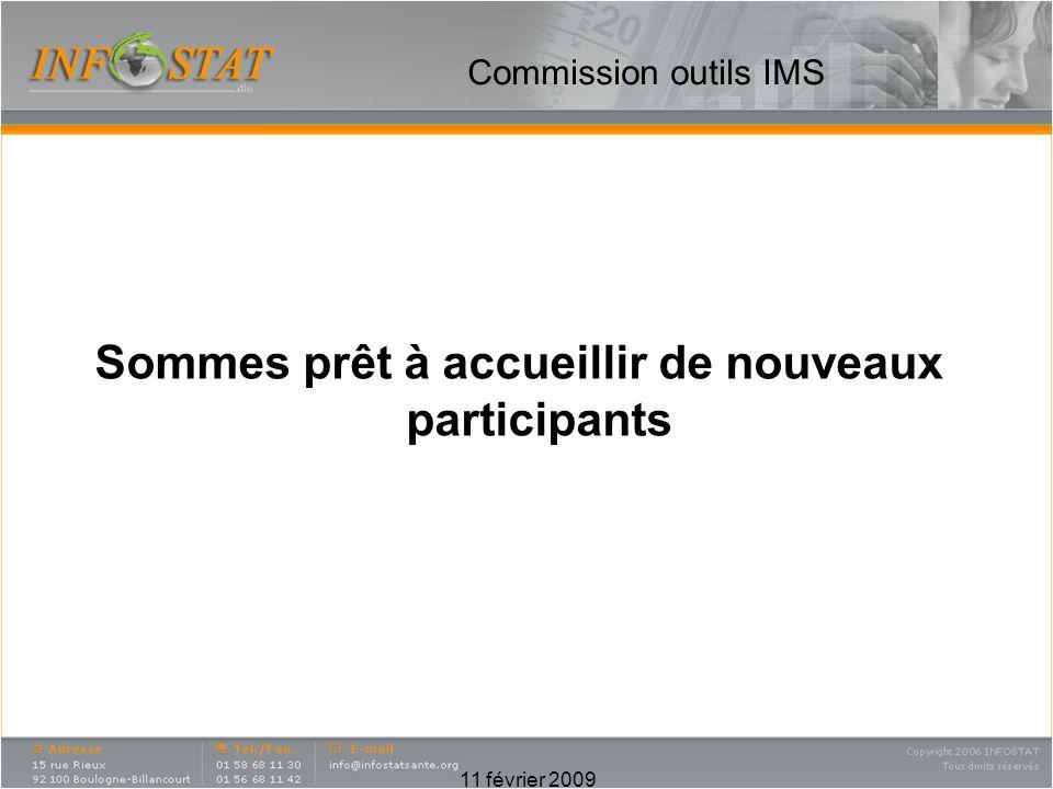 Commission outils IMS Sommes prêt à accueillir de nouveaux participants 11 février 2009