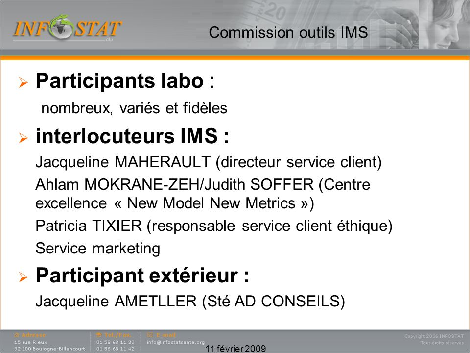 Commission outils IMS EN 2009 : Mise en place dun référentiel dutilisation des outils IMS Définition dune ligne éditoriale champ, variables, méthodologie, précaution dusage… 11 février 2009