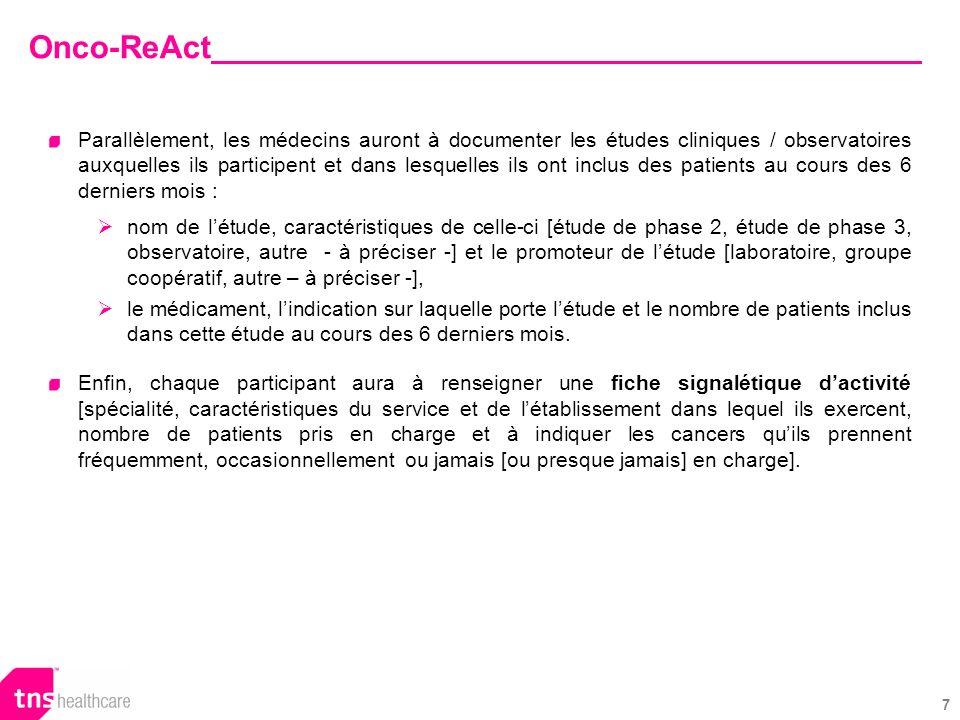 8 Onco-ReAct Analyses conduites Les informations recueillies seront analysées : globalement pour ce qui concerne le nombre de visites recensées par laboratoire, par produit, par indication, [exemples p.