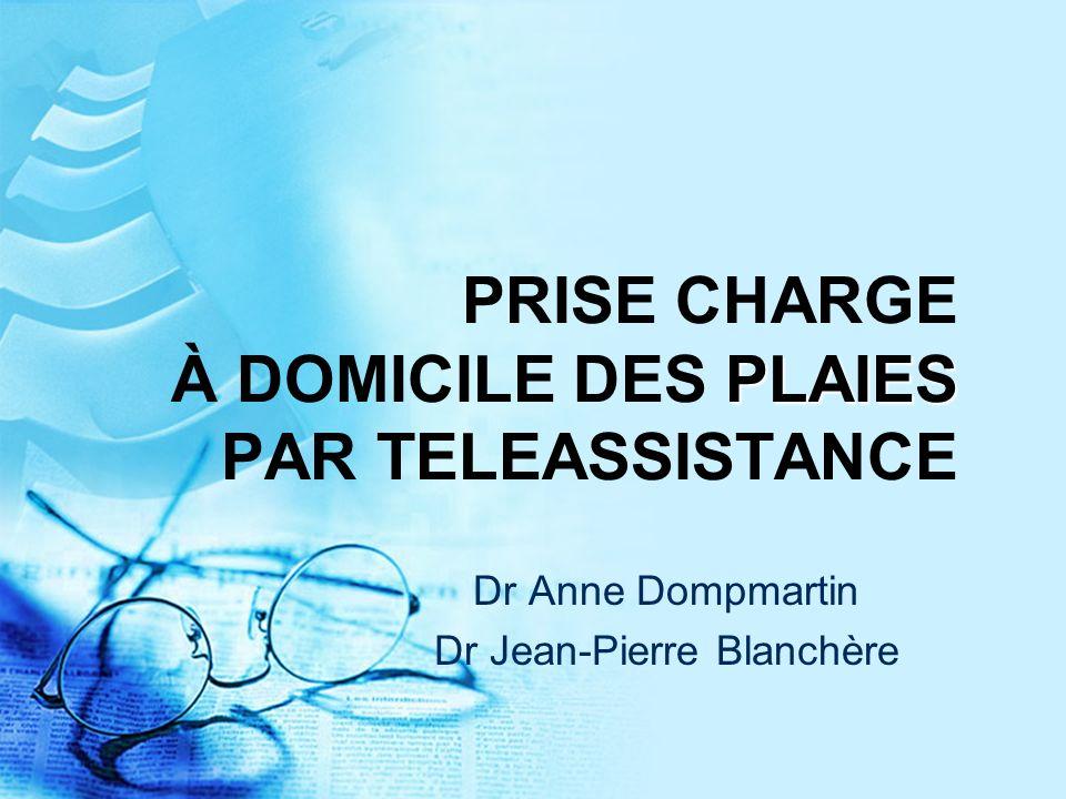 PLAIES PRISE CHARGE À DOMICILE DES PLAIES PAR TELEASSISTANCE Dr Anne Dompmartin Dr Jean-Pierre Blanchère