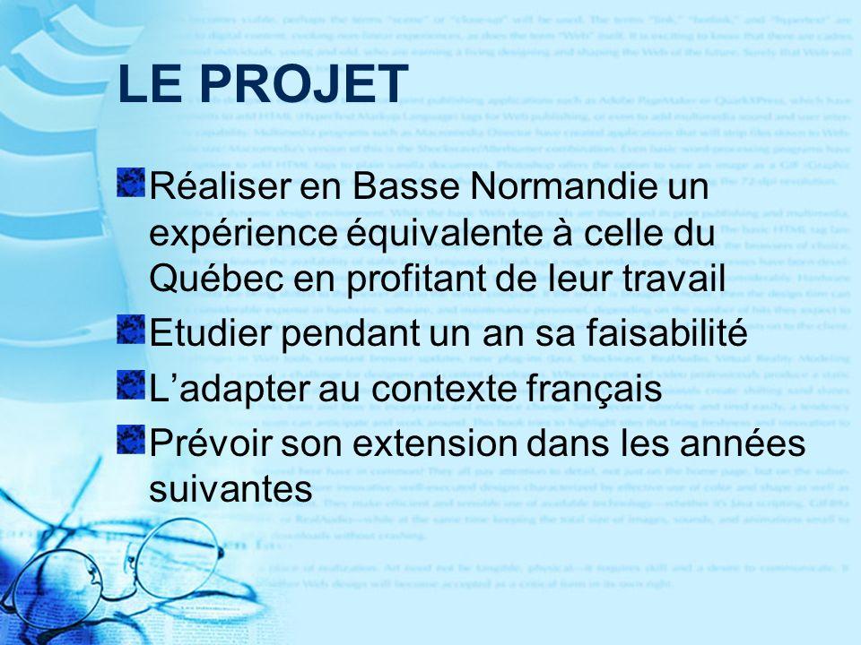LE PROJET Réaliser en Basse Normandie un expérience équivalente à celle du Québec en profitant de leur travail Etudier pendant un an sa faisabilité Ladapter au contexte français Prévoir son extension dans les années suivantes