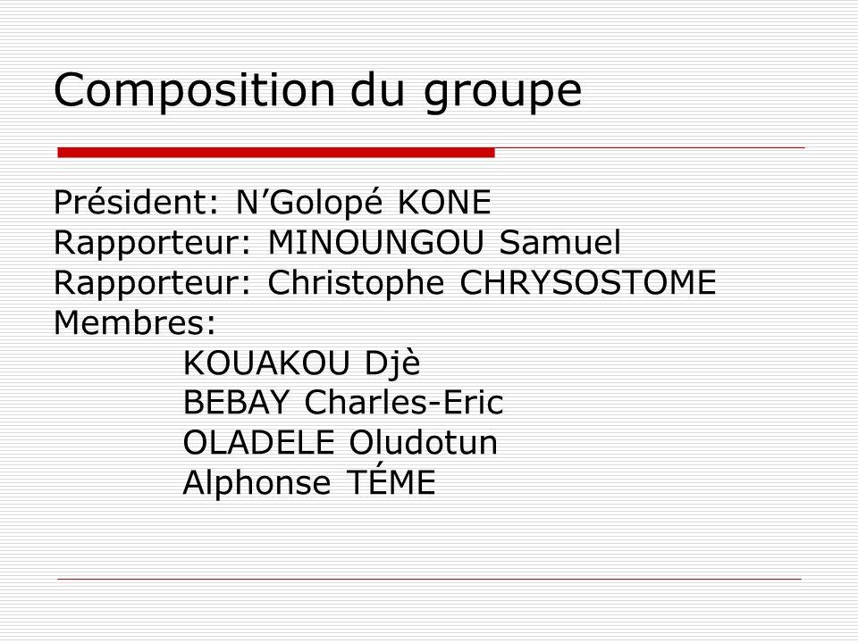 Composition du groupe Président: NGolopé KONE Rapporteur: MINOUNGOU Samuel Rapporteur: Christophe CHRYSOSTOME Membres: KOUAKOU Djè BEBAY Charles-Eric OLADELE Oludotun Alphonse TÉME