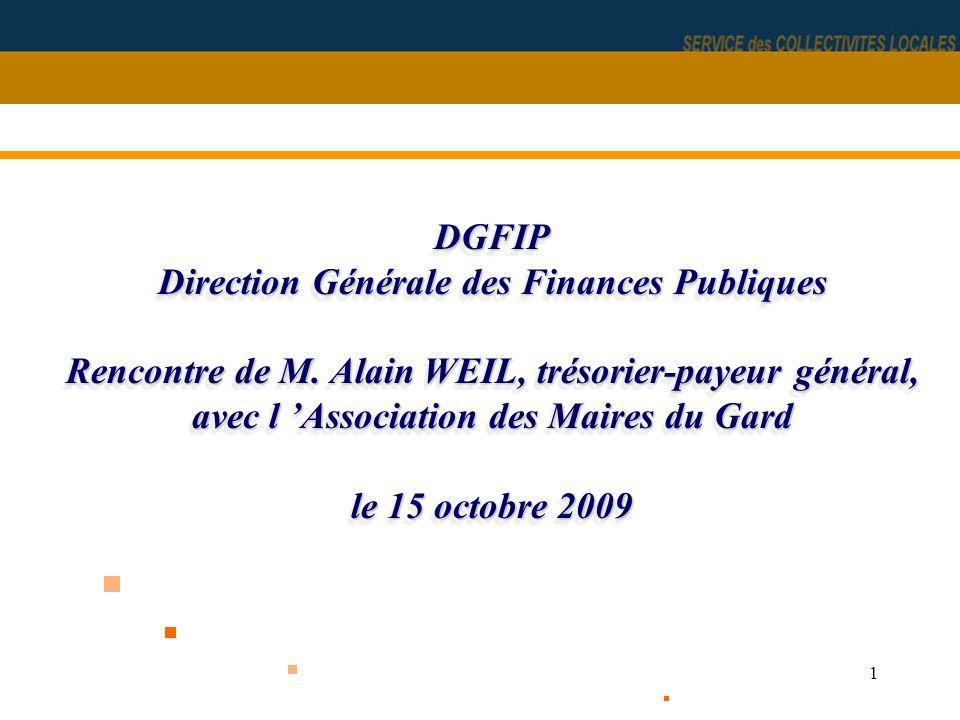 1 DGFIP Direction Générale des Finances Publiques Rencontre de M. Alain WEIL, trésorier-payeur général, avec l Association des Maires du Gard le 15 oc