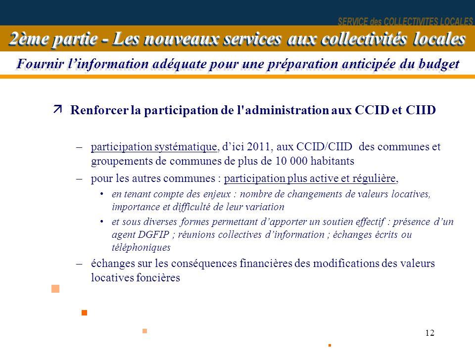 12 Fournir linformation adéquate pour une préparation anticipée du budget äRenforcer la participation de l'administration aux CCID et CIID –participat