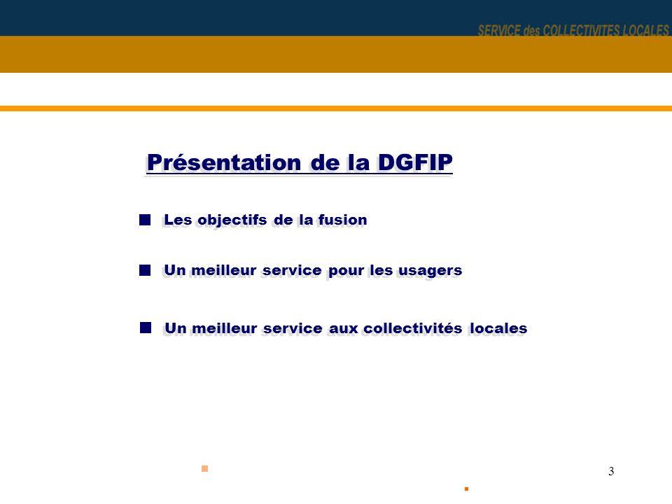 4 äLes 3 principaux objectifs de la fusion DGI-DGCP : –Mieux répondre aux attentes des usagers –Mieux répondre aux attentes des élus locaux en matière de conseil –Améliorer la performance et lefficacité des services 1ère partie - Présentation de la DGFIP