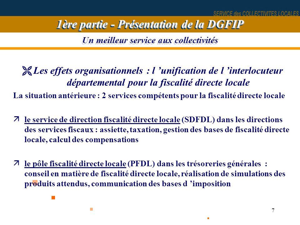 7 Un meilleur service aux collectivités ËLes effets organisationnels : l unification de l interlocuteur départemental pour la fiscalité directe locale