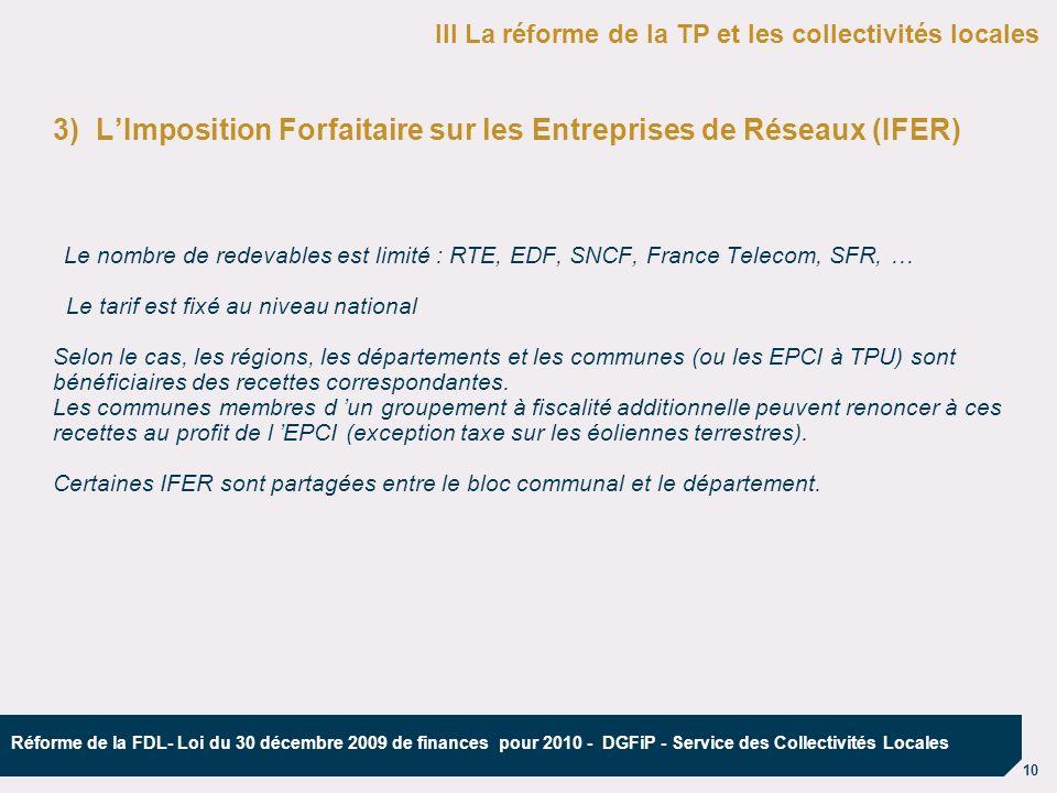 10 Réforme de la FDL- Loi du 30 décembre 2009 de finances pour 2010 - DGFiP - Service des Collectivités Locales 3) LImposition Forfaitaire sur les Ent