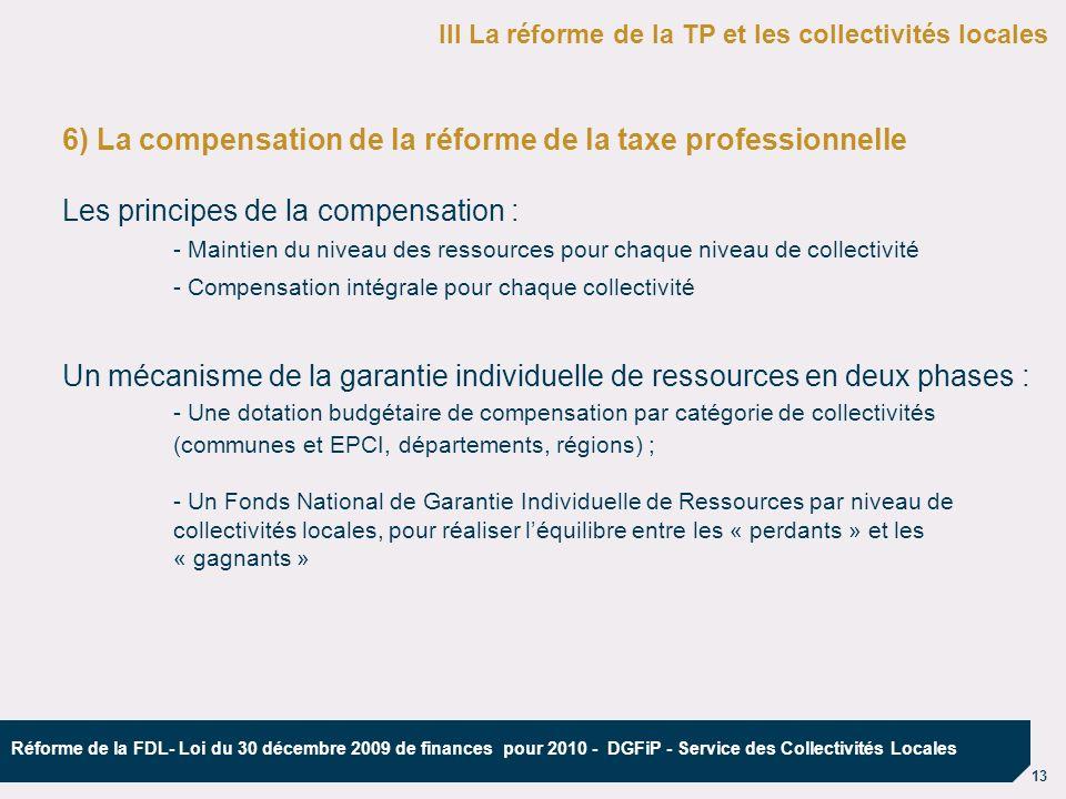 13 Réforme de la FDL- Loi du 30 décembre 2009 de finances pour 2010 - DGFiP - Service des Collectivités Locales 6) La compensation de la réforme de la