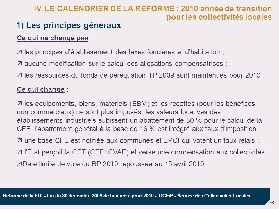 15 Réforme de la FDL- Loi du 30 décembre 2009 de finances pour 2010 - DGFiP - Service des Collectivités Locales 1) Les principes généraux IV. LE CALEN
