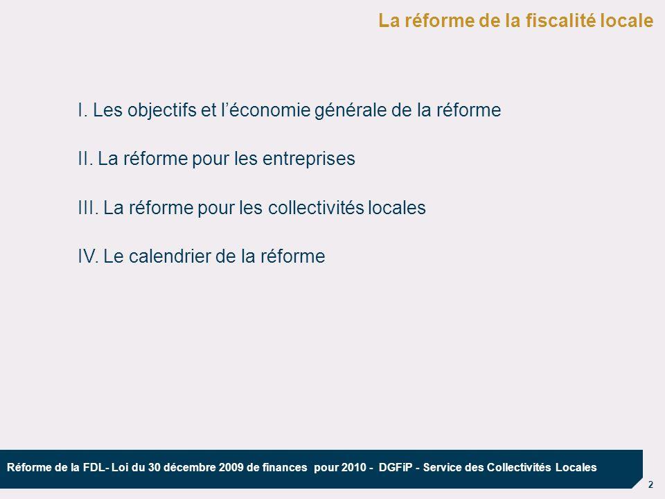 2 Réforme de la FDL- Loi du 30 décembre 2009 de finances pour 2010 - DGFiP - Service des Collectivités Locales La réforme de la fiscalité locale I. Le