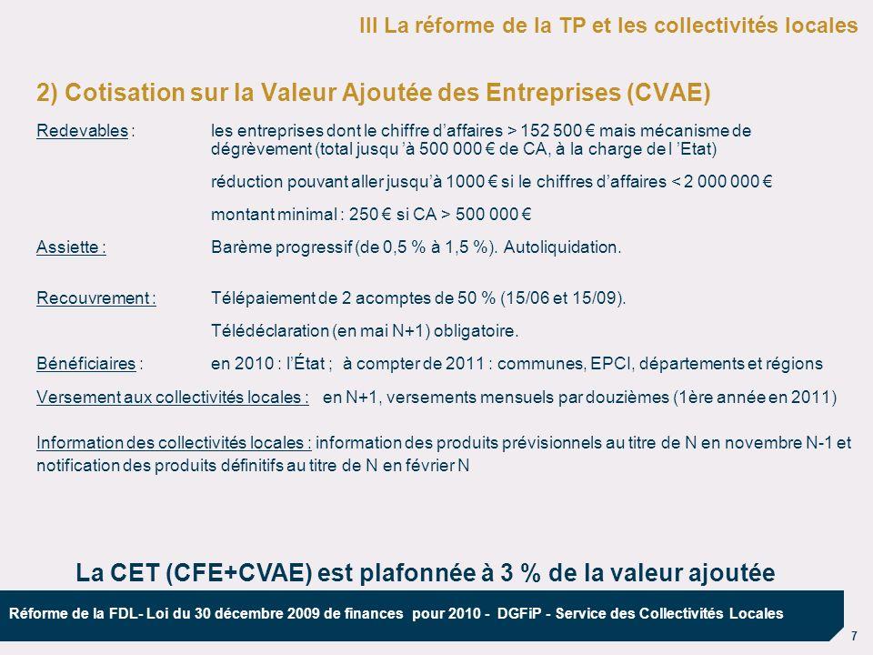 8 Réforme de la FDL- Loi du 30 décembre 2009 de finances pour 2010 - DGFiP - Service des Collectivités Locales 2) Cotisation sur la Valeur Ajoutée des Entreprises (CVAE) Taxation CVAE à 1,5 % dès 152 500 de CA, Les entreprises sont dégrevées selon un barème dégressif.