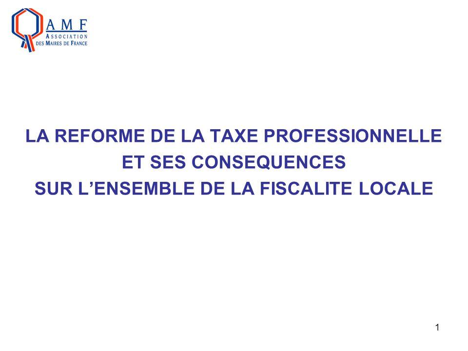 1 LA REFORME DE LA TAXE PROFESSIONNELLE ET SES CONSEQUENCES SUR LENSEMBLE DE LA FISCALITE LOCALE
